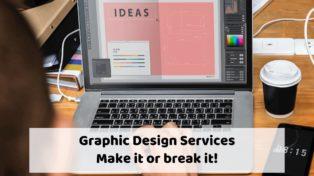 Graphic Design Services: Make it or break it!