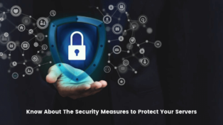 Know About The Security Measures to Protect Your Servers