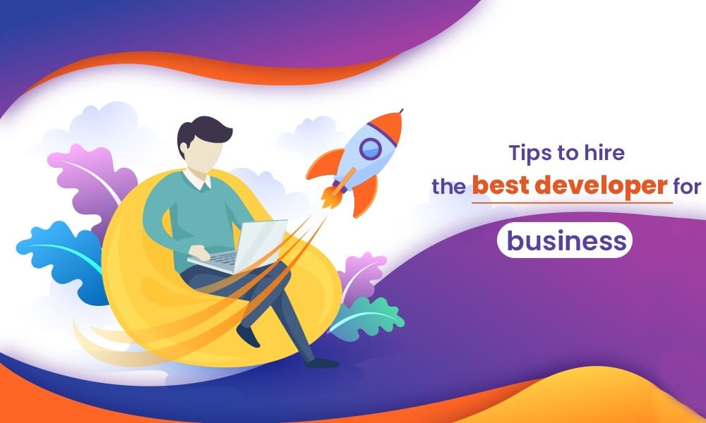 Tips to Hire the best Developer for your Business