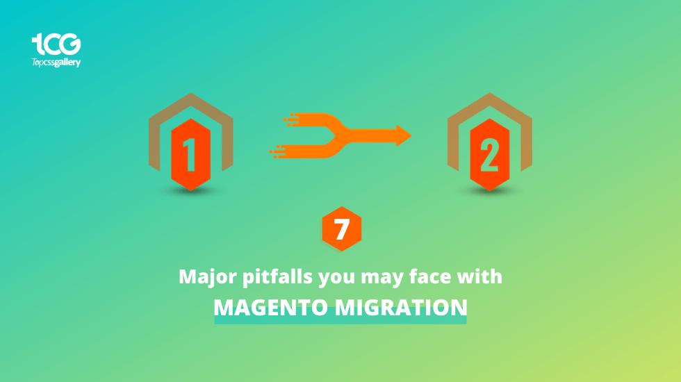 7 Major pitfalls you may face with Magento migration