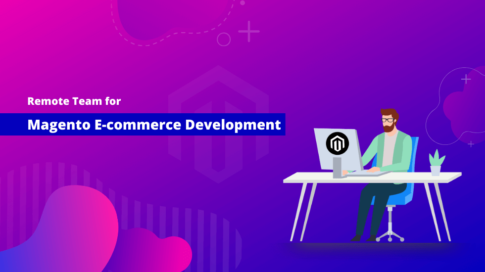 Is it a Good Option to Hire Remote Team for Magento eCommerce Development?