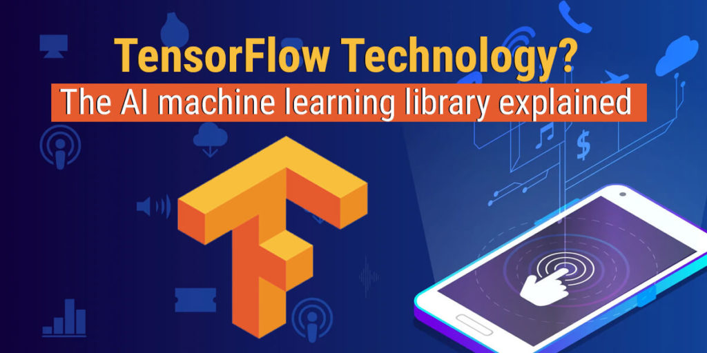 TensorFlow Technology? The AI Machine Learning Library Explained