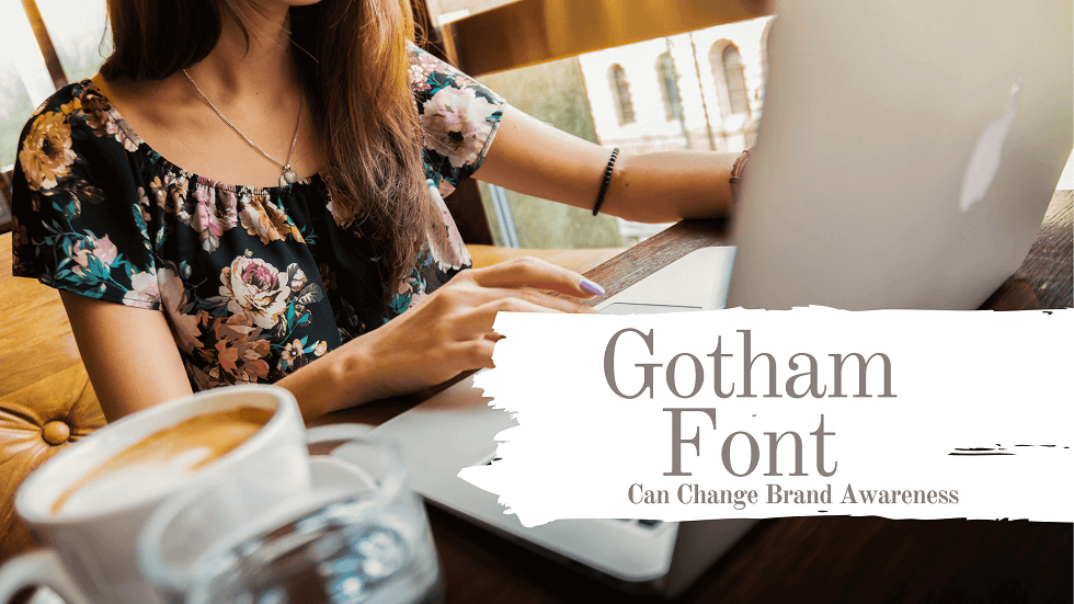 How Gotham font can change Brand Awareness