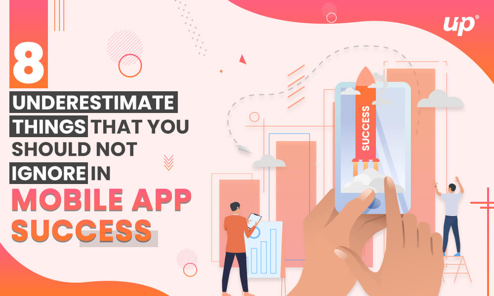 8 Underestimate things that you should not ignore in Mobile app success