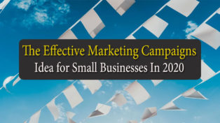 The Effective Marketing Campaign Ideas for Small Businesses In 2020