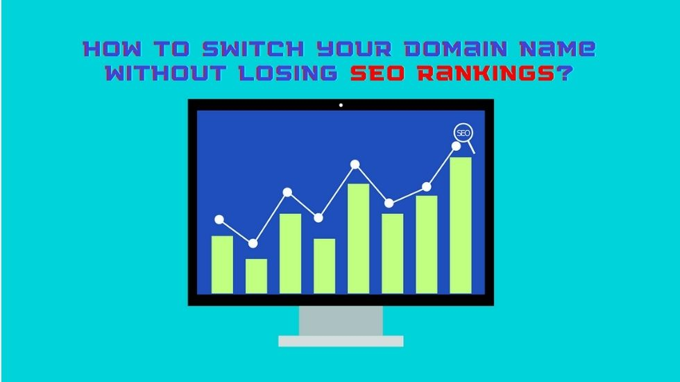 How to Switch Your Domain Name Without Losing SEO Rankings?