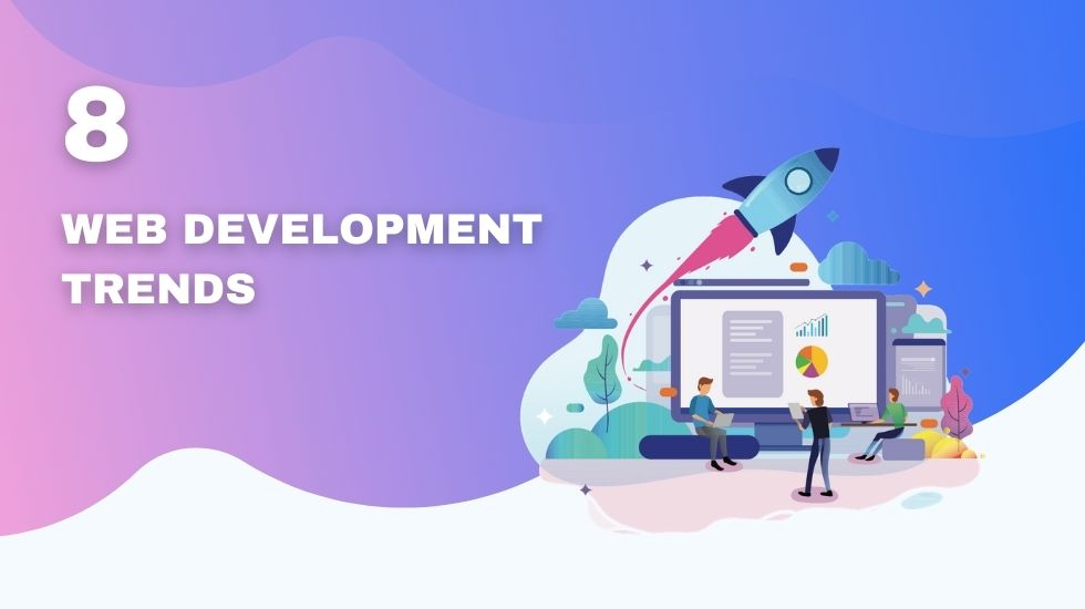 8 Web Development Trends Every Startup Should Be Ready for in 2021