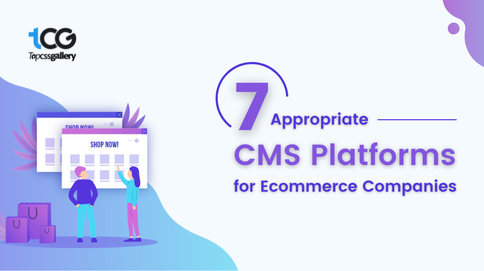 7 Appropriate CMS Platforms for Ecommerce Companies